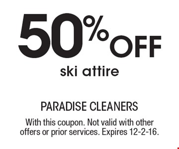 50% off ski attire. With this coupon. Not valid with other offers or prior services. Expires 12-2-16.