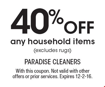 40% off any household items (excludes rugs). With this coupon. Not valid with other offers or prior services. Expires 12-2-16.