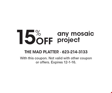 15% Off any mosaic project. With this coupon. Not valid with other coupon or offers. Expires 12-1-16.