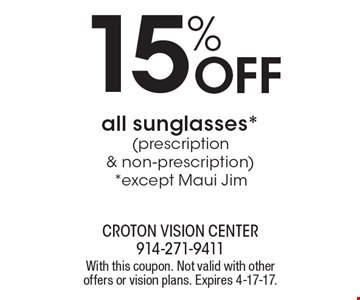 15% Off all sunglasses* (prescription & non-prescription). *Except Maui Jim. With this coupon. Not valid with other offers or vision plans. Expires 4-17-17.