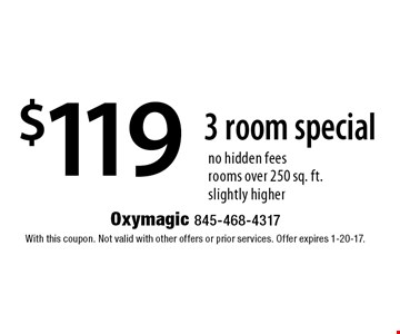 $119 3 room special no hidden fees rooms over 250 sq. ft. slightly higher. With this coupon. Not valid with other offers or prior services. Offer expires 1-20-17.