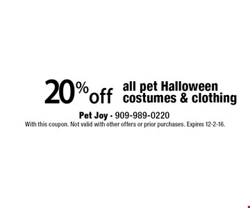 20%off all pet Halloween costumes & clothing . With this coupon. Not valid with other offers or prior purchases. Expires 12-2-16.