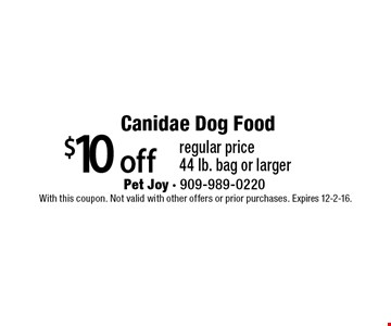 Canidae Dog Food $10 off regular price44 lb. bag or larger. With this coupon. Not valid with other offers or prior purchases. Expires 12-2-16.