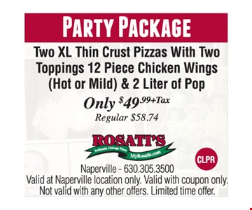 Party Package: Two XL Thin Crust Pizza With Two Toppings, 12 Piece Chicken Wings (hot or mild) & 2 Liter of Pop. Only $49.99 plus tax. Reg. $58.74. Valid at Naperville location only. Valid with coupon only. Not valid with any other offers. Expires 12/31/16.