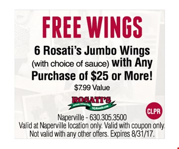 Free wings. 6 Rosati's Jumbo wings (with choice of sauce) with any purchase of $25 or more! $7.99 value. Exp. 8/31/17.