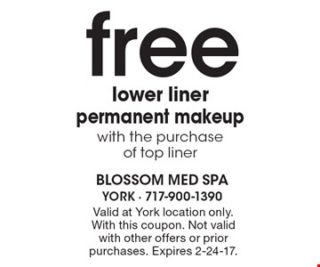 free lower liner permanent makeup with the purchase of top liner. Valid at York location only. With this coupon. Not valid with other offers or prior purchases. Expires 2-24-17.