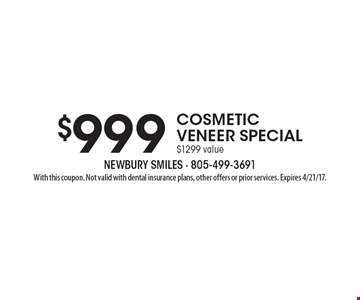 $999 cosmetic veneer special. $1299 value. With this coupon. Not valid with dental insurance plans, other offers or prior services. Expires 4/21/17.