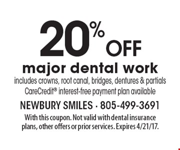 20%off major dental work. Includes crowns, root canal, bridges, dentures & partials CareCredit interest-free payment plan available. With this coupon. Not valid with dental insurance plans, other offers or prior services. Expires 4/21/17.