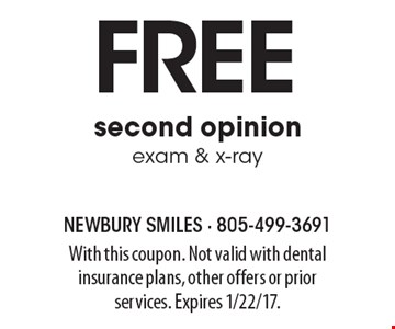 Free second opinion, exam & x-ray. With this coupon. Not valid with dental insurance plans, other offers or prior services. Expires 1/22/17.