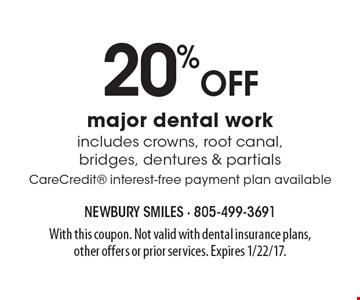 20% off major dental work. Includes crowns, root canal, bridges, dentures & partials. CareCredit interest-free payment plan available. With this coupon. Not valid with dental insurance plans, other offers or prior services. Expires 1/22/17.