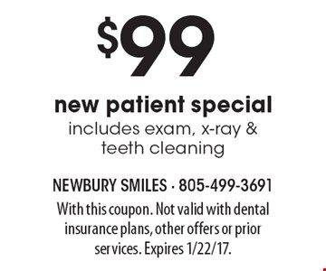 $99 New Patient Special. Includes exam, x-ray & teeth cleaning. With this coupon. Not valid with dental insurance plans, other offers or prior services. Expires 1/22/17.