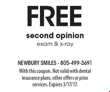 free second opinionexam & x-ray. With this coupon. Not valid with dental insurance plans, other offers or prior services. Expires 3/17/17.