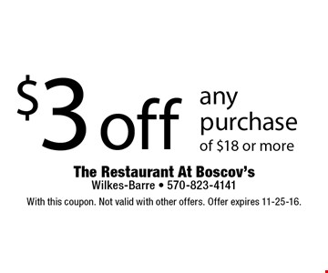 $3 off any purchase of $18 or more. With this coupon. Not valid with other offers. Offer expires 11-25-16.