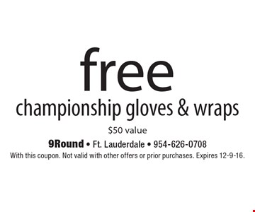 free championship gloves & wraps $50 value. With this coupon. Not valid with other offers or prior purchases. Expires 12-9-16.