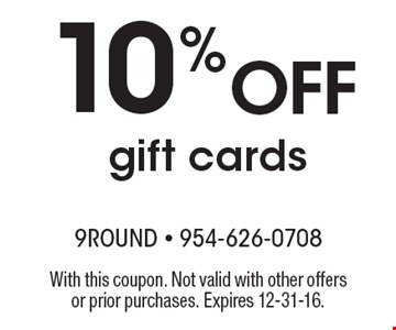 10% off gift cards. With this coupon. Not valid with other offers or prior purchases. Expires 12-31-16.
