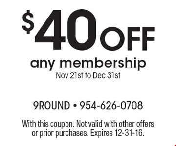 $40 off any membership. Nov 21st to Dec 31st. With this coupon. Not valid with other offers or prior purchases. Expires 12-31-16.
