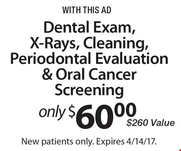 Only $60.00 Dental Exam, X-Rays, Cleaning, Periodontal Evaluation & Oral Cancer Screening. $260 Value. With this ad. New patients only. Expires 4/14/17.