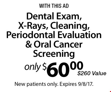 Only $60.00 Dental Exam, X-Rays, Cleaning, Periodontal Evaluation & Oral Cancer Screening. $260 Value. With this ad. New patients only. Expires 9/8/17.