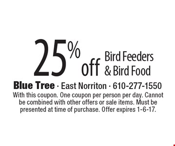 25% off Bird Feeders & Bird Food. With this coupon. One coupon per person per day. Cannot be combined with other offers or sale items. Must be presented at time of purchase. Offer expires 1-6-17.
