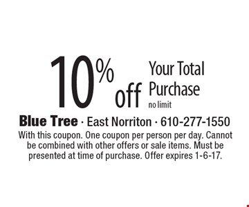 10% off Your Total Purchase. No limit. With this coupon. One coupon per person per day. Cannot be combined with other offers or sale items. Must be presented at time of purchase. Offer expires 1-6-17.