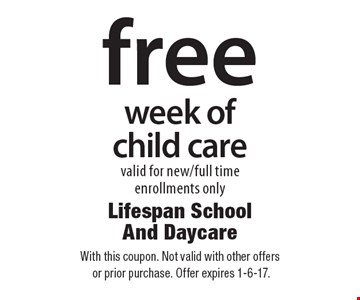 Free week of child care, valid for new/full time enrollments only. With this coupon. Not valid with other offers or prior purchase. Offer expires 1-6-17.