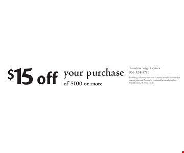 $15 off your purchase of $100 or more. Excluding sale items and beer. Coupon must be presented at time of purchase. Not to be combined with other offers. Valid from 12-1-16 to 1-5-17.