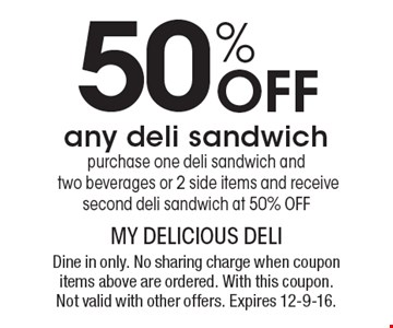50% Off any deli sandwich. Purchase one deli sandwich and two beverages or 2 side items and receive second deli sandwich at 50% OFF. Dine in only. No sharing charge when coupon items above are ordered. With this coupon.Not valid with other offers. Expires 12-9-16.