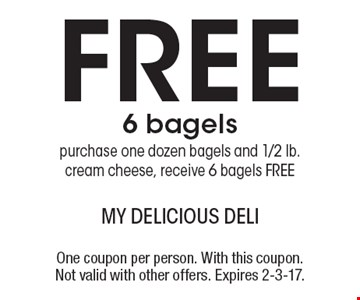 Free 6 bagels. Purchase one dozen bagels and 1/2 lb. cream cheese, receive 6 bagels FREE. One coupon per person. With this coupon. Not valid with other offers. Expires 2-3-17.