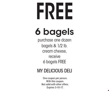 Free 6 bagels purchase one dozen bagels & 1/2 lb. cream cheese, receive 6 bagels FREE . One coupon per person. With this coupon.Not valid with other offers. Expires 3-10-17.