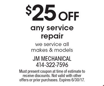 $25 Off any service repair we service all makes & models. Must present coupon at time of estimate to receive discounts. Not valid with other offers or prior purchases. Expires 6/30/17.