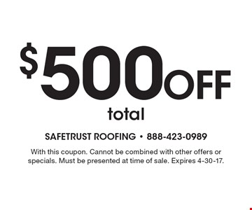 $500 off total. With this coupon. Cannot be combined with other offers or specials. Must be presented at time of sale. Expires 4-30-17.