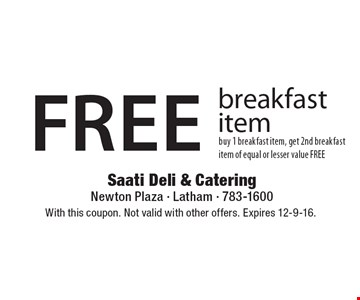 Free Breakfast Item. Buy 1 breakfast item, get 2nd breakfast item of equal or lesser value free. With this coupon. Not valid with other offers. Expires 12-9-16.