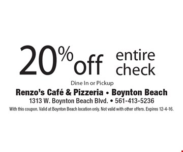 20% off entire check. Dine In or Pickup. With this coupon. Valid at Boynton Beach location only. Not valid with other offers. Expires 12-4-16.