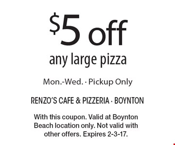 $5 off any large pizza. Monday-Wednesday. Pickup Only. With this coupon. Valid at Boynton Beach location only. Not valid with other offers. Expires 2-3-17.