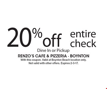 20% off entire check. Dine In or Pickup. With this coupon. Valid at Boynton Beach location only. Not valid with other offers. Expires 2-3-17.