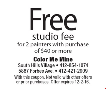 Free studio fee for 2 painters with purchase of $40 or more. With this coupon. Not valid with other offers or prior purchases. Offer expires 12-2-16.
