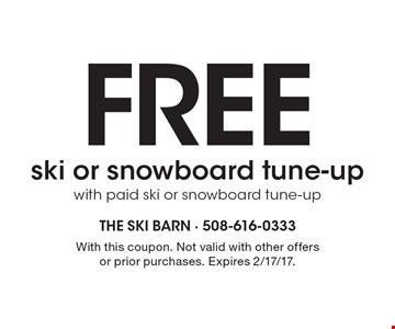 Free ski or snowboard tune-up with paid ski or snowboard tune-up. With this coupon. Not valid with other offers or prior purchases. Expires 2/17/17.