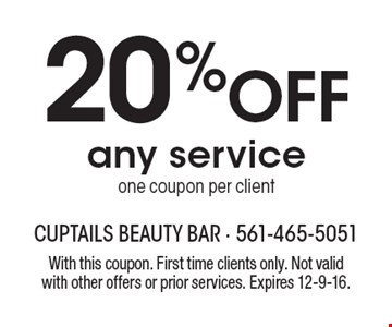 20% Off any service one coupon per client. With this coupon. First time clients only. Not valid with other offers or prior services. Expires 12-9-16.