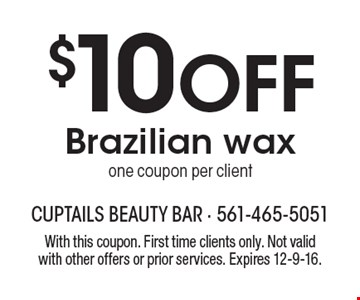 $10 Off Brazilian wax one coupon per client. With this coupon. First time clients only. Not valid with other offers or prior services. Expires 12-9-16.