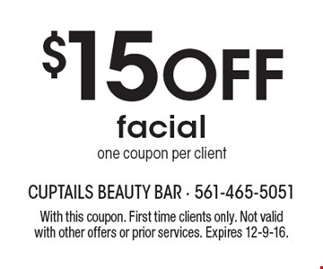 $15 Off facial one coupon per client. With this coupon. First time clients only. Not valid with other offers or prior services. Expires 12-9-16.