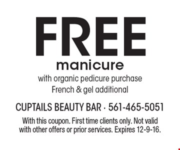 Free manicure with organic pedicure purchase. French & gel additional. With this coupon. First time clients only. Not valid with other offers or prior services. Expires 12-9-16.