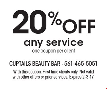 20% Off any service. One coupon per client. With this coupon. First time clients only. Not valid with other offers or prior services. Expires 2-3-17.