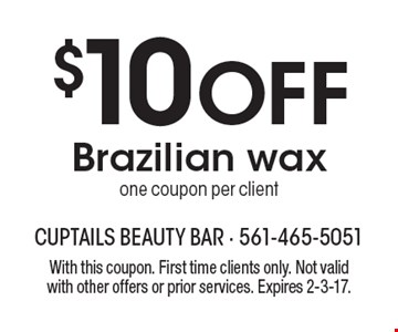 $10 Off Brazilian wax. One coupon per client. With this coupon. First time clients only. Not valid with other offers or prior services. Expires 2-3-17.