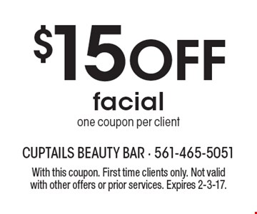 $15 Off facial. One coupon per client. With this coupon. First time clients only. Not valid with other offers or prior services. Expires 2-3-17.