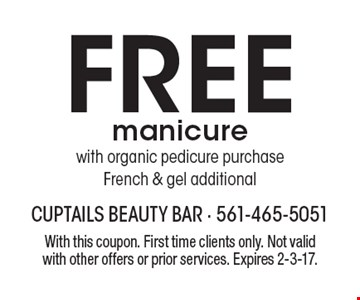 Free manicure with organic pedicure purchase. French & gel additional. With this coupon. First time clients only. Not valid with other offers or prior services. Expires 2-3-17.
