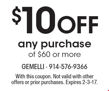 $10 Off any purchase of $60 or more. With this coupon. Not valid with other offers or prior purchases. Expires 2-3-17.