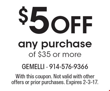 $5 Off any purchase of $35 or more. With this coupon. Not valid with other offers or prior purchases. Expires 2-3-17.