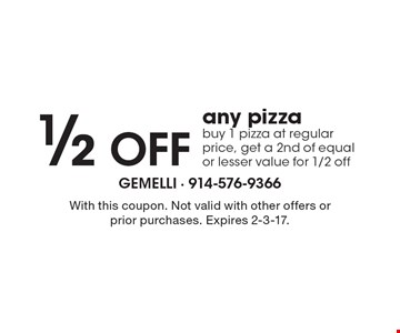 1/2 Off any pizza. Buy 1 pizza at regular price, get a 2nd of equal or lesser value for 1/2 off. With this coupon. Not valid with other offers or prior purchases. Expires 2-3-17.