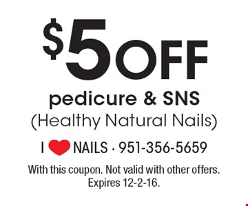 $5 Off pedicure & SNS (Healthy Natural Nails). With this coupon. Not valid with other offers. Expires 12-2-16.