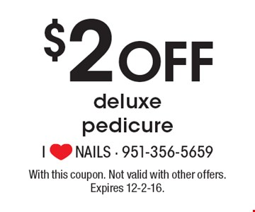 $2 Off deluxe pedicure. With this coupon. Not valid with other offers. Expires 12-2-16.